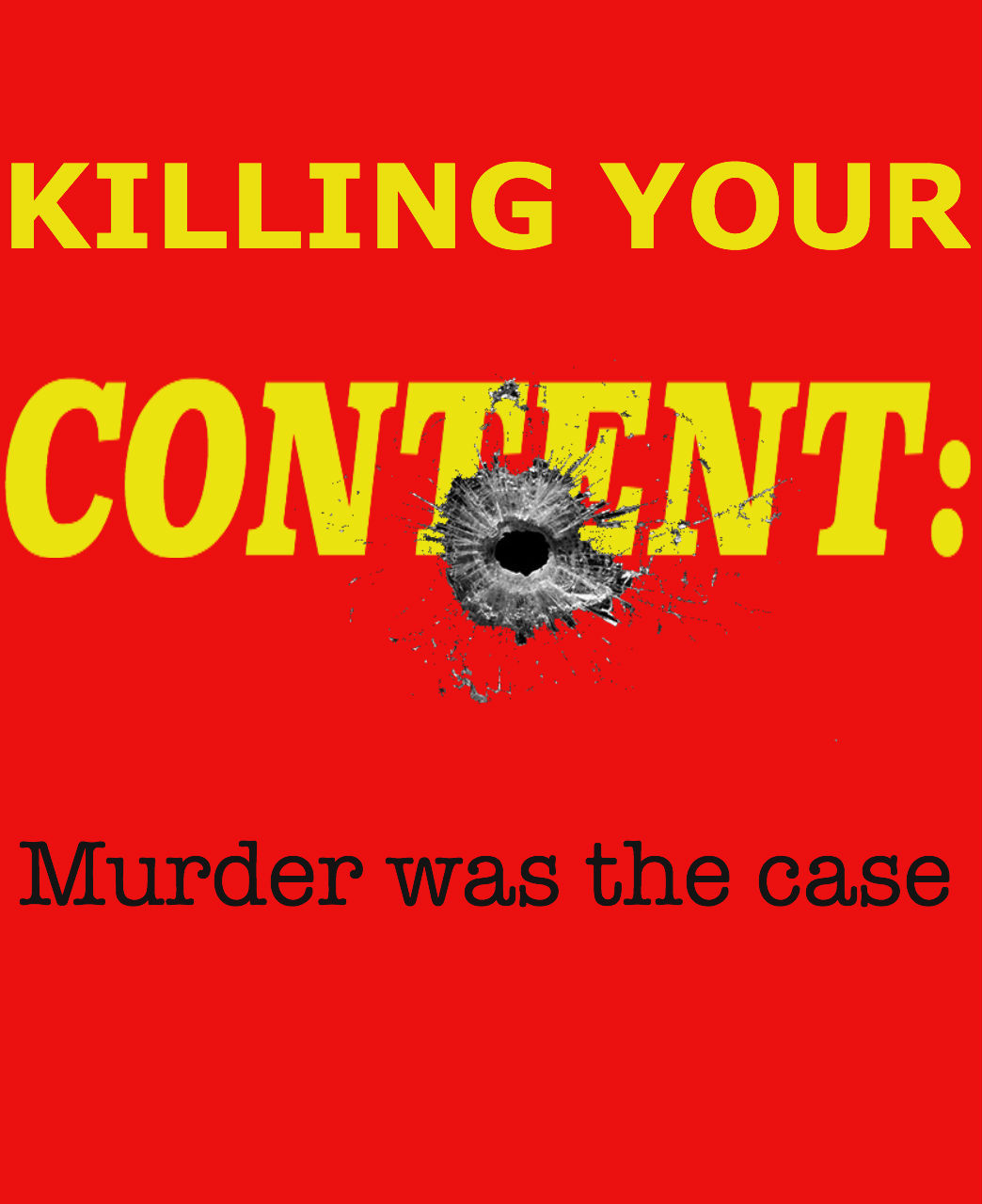 Killing Your Content: Murder was the case